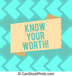 Text sign showing Know Your Worth. Conceptual photo Be aware of demonstratingal value Deserved income salary benefits Blank Color Folded Banner Strip Flat Style photo for Announcement Poster.