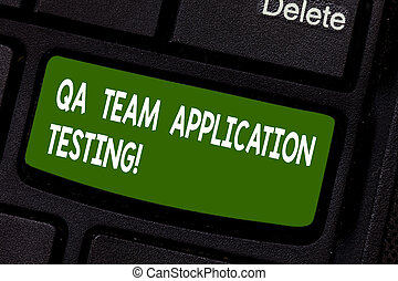 Text sign showing Qa Team Application Testing. Conceptual photo Question and answers making software test Keyboard key Intention to create computer message pressing keypad idea.