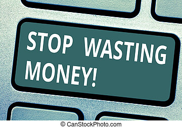 Text sign showing Stop Wasting Money. Conceptual photo avoid dissipation waste useless or profitless activity Keyboard key Intention to create computer message pressing keypad idea.