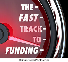 The Fast Track to Funding words on a speedometer to illustrate advice, instructions or information to get your business, charity, non-profit or other organization funded as a start-up or profitable group
