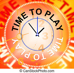 Time To Play Meaning Recreation Joyful And Leisure