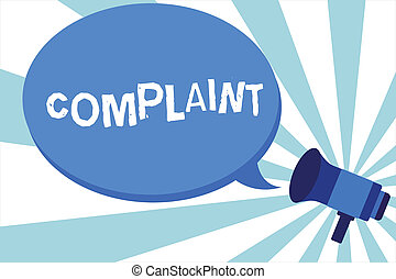 Word writing text Complaint. Business concept for statement that something is unsatisfactory or unacceptable Megaphone make an Announcement Relay message Empty Blank Speech Balloon.