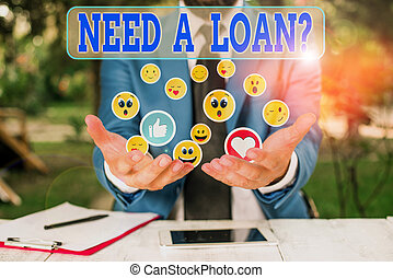 Word writing text Need A Loan Question. Business photo showcasing asking he need money expected paid back with interest