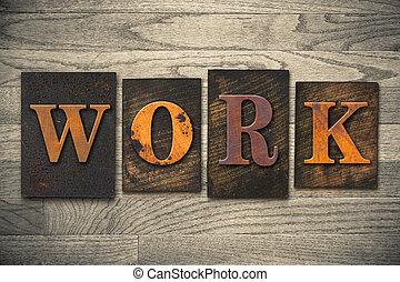 Work Concept Wooden Letterpress Type