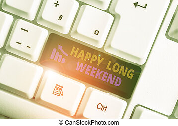 Writing note showing Happy Long Weekend. Business photo showcasing wishing someone happy vacation Travel to holiday White pc keyboard with note paper above the white background.