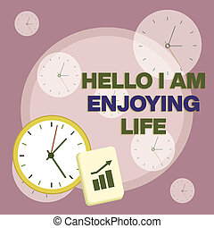 Writing note showing Hello I Am Enjoying Life. Business photo showcasing Happy relaxed lifestyle Enjoy simple things Layout Wall Clock Notepad with Escalating Bar Graph Arrow.