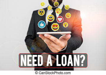 Writing note showing Need A Loan Question. Business concept for asking he need money expected paid back with interest