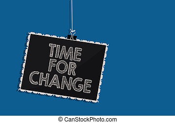 Writing note showing Time For Change. Business photo showcasing Changing Moment Evolution New Beginnings Chance to Grow Hanging blackboard message communication information blue background.